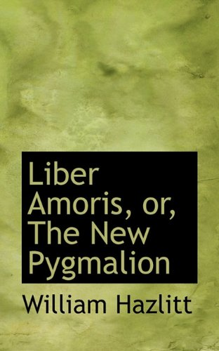 Download Liber Amoris, or, The New Pygmalion pdf