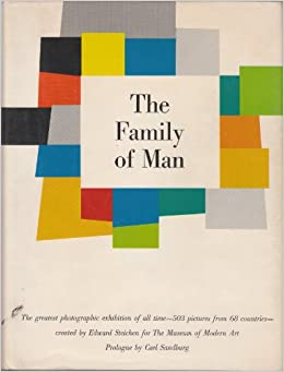 the family of man photographic exhibit created by edward steichen for the museum of modern art