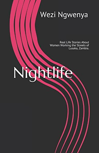 Nightlife: Real Life Stories About Women Working the Streets of Lusaka, Zambia. ebook