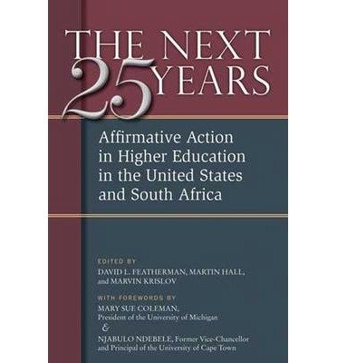 Read Online [(The Next Twenty-five Years: Affirmative Action in Higher Education in the United States and South Africa )] [Author: David L. Featherman] [Jan-2010] PDF