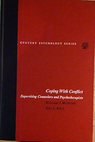 Coping With Conflict: Supervising Counselors and Psychotherapists (Century psychology series)