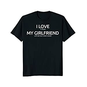 Mens I Love It When My Girlfriend Lets Me Play Video Games Shirt 2XL Black