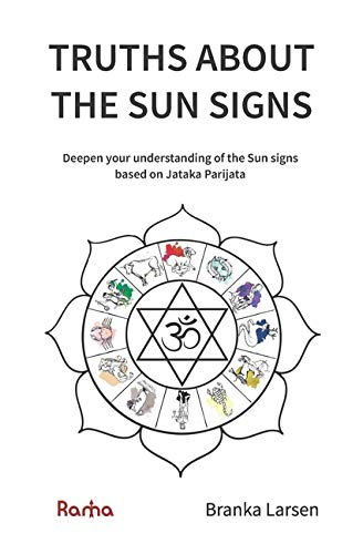 TRUTHS ABOUT THE SUN SIGNS: Deepen your understanding of Sun signs based on Jyotish classic Jataka Parijata