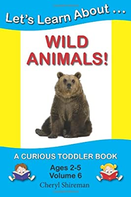Lets Learn Aboutwild Animals A Curious Toddler Book Volume 6 from CreateSpace Independent Publishing Platform