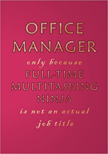 Office Manager Only Because Full-time Multitasking Ninja Is ...
