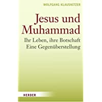 Jesus und Muhammad: Ihr Leben, ihre Botschaft. Eine Gegenüberstellung