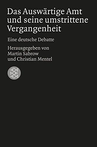 Das Auswärtige Amt und seine umstrittene Vergangenheit: Eine deutsche Debatte (Die Zeit des Nationalsozialismus)