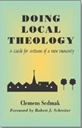 Download Doing Local Theology: A Guide for Artisans of a New Humanity (Faith and Cultures) pdf