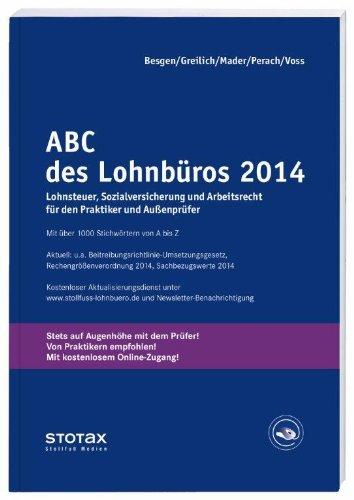 ABC des Lohnbüros 2014: Lohn- und Gehaltsabrechnung 2014 von A-Z. Lohnsteuer. Sozialversicherung. Mit Beiträgen zum Arbeitsrecht