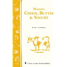 Making Cheese, Butter & Yogurt: (Storey's Country Wisdom Bulletin A-283) (Storey Country Wisdom Bulletin, A-283)