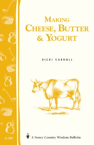 Making Cheese, Butter & Yogurt: (Storey's Country Wisdom Bulletin A-283) (Storey Country Wisdom Bulletin) by [Carroll, Ricki, Hobson, Phyllis]