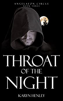 Throat of the Night: A Novel  (Angelaeon Circle Book 3) by [Henley, Karyn]
