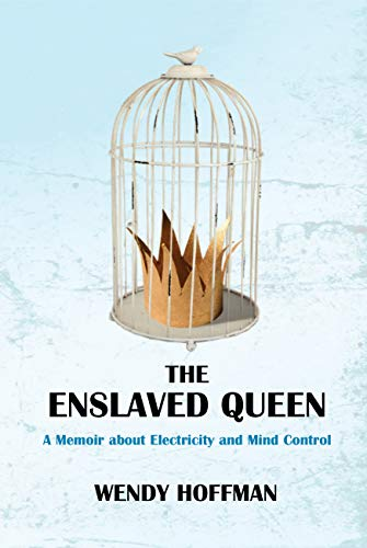 Pdf Self-Help The Enslaved Queen: A Memoir about Electricity and Mind Control