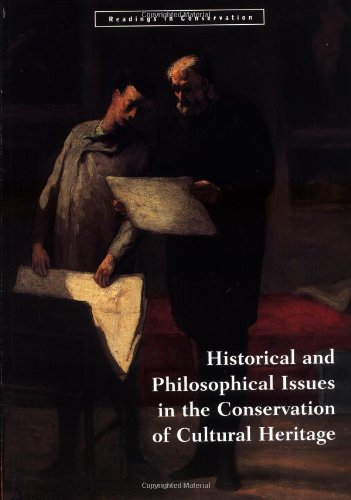 Historical And Philosophical Issues In The Conservation Of Cultural Heritage  Readings In Conservation