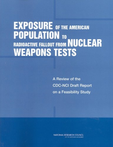 Exposure Of The American Population To Radioactive Fallout From Nuclear Weapons Tests  A Review Of The Cdc Nci Draft Report On A Feasibility Study Of ... By The United States And Other Nations