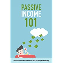Passive Income 101: Over 5 Smart Passive Income Ideas to Make You Money While You Sleep!