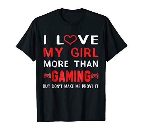 Mens I Love My Girl More Than Gaming But Don't Make TShirt Games ()