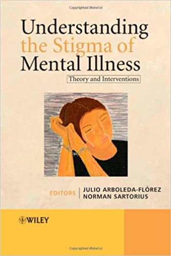 Understanding The Stigma Of Mental Illness Theory And Interventions 1st Edition