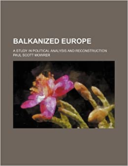 Book Balkanized Europe: A Study in Political Analysis and Reconstruction