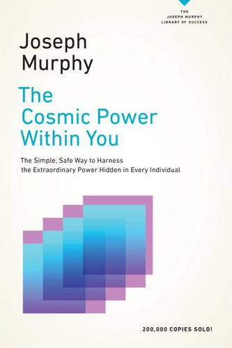 The Cosmic Power Within You: The Simple, Safe Way to Harness the Extraordinary Power Hidden in Every Individual (The Joseph Murphy Library of Success Series)