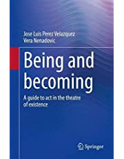 Being and becoming: A guide to act in the theatre of existence