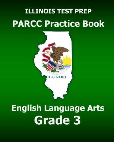 ILLINOIS TEST PREP PARCC Practice Book English Language Arts Grade 3: Preparation for the PARCC English Language Arts Tests