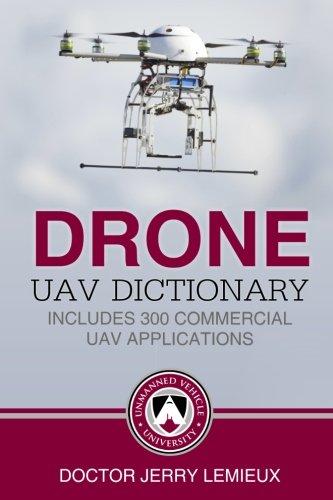 Drone / UAV Dictionary: Includes 300 Commercial UAV Applications
