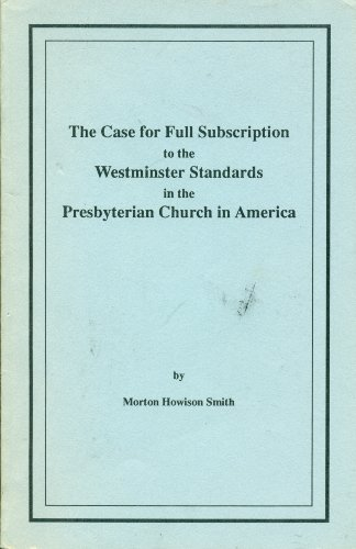 The case for full subscription to the Westminster Standards in the Presbyterian Church in America