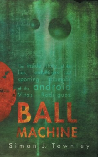 Ball Machine: The Inside Story of the Lies, Seductions and Sporting Triumphs of the Android Vitas Rodriguez pdf epub
