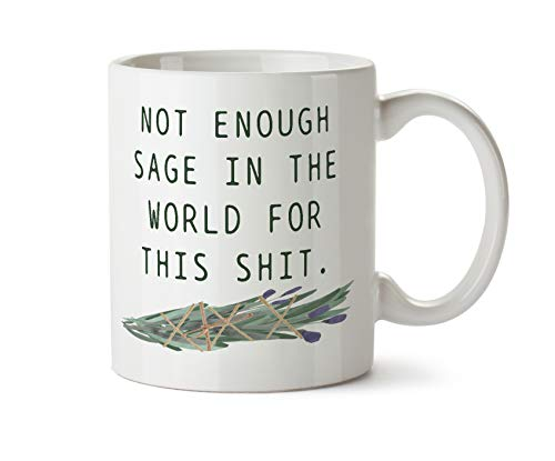 Not Enough Sage In The World for This Shit Funny Smudge Stick Funny Coffee Tea Mug 11 - Sage Coffee Mug