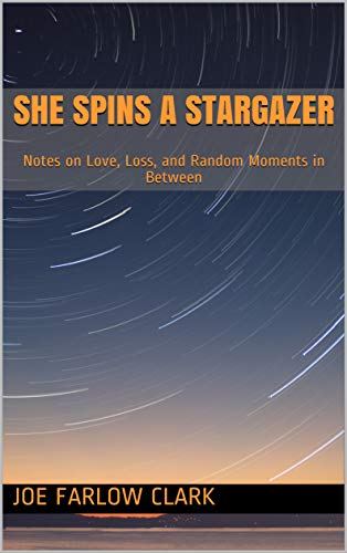 She Spins a Stargazer: Notes on Love, Loss, and Random Moments in Between