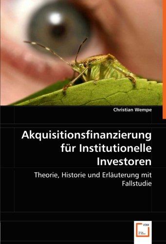 Akquisitionsfinanzierung für Institutionelle Investoren: Theorie, Historie und Erläuterung mit Fallstudie (German Edition) pdf