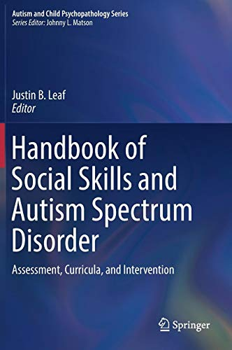 Handbook of Social Skills and Autism Spectrum Disorder: Assessment, Curricula, and Intervention (Autism and Child Psychopathology ()