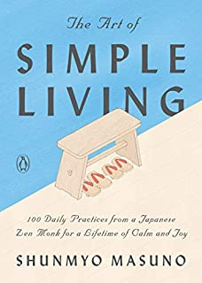 Book Cover: The Art of Simple Living: 100 Daily Practices from a Japanese Zen Monk for a Lifetime of Calm and Joy