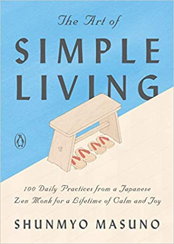 The Art of Simple Living: 100 Daily Practices from a