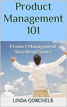 Product Management 101: Product Management ShortRead Series by [Gorchels, Linda]