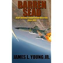 Barren SEAD: USAF Suppression of Enemy Air Defense Doctrine, 1953-1972