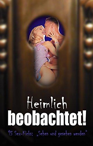 Heimlich beobachtet!: 15 Sex-Kicks: Sehen und gesehen werden! (German Edition)