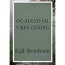 Og adlyd vil være grådig (Danish Edition)