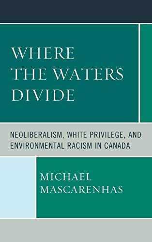 Where the Waters Divide: Neoliberalism, White Privilege, and Environmental Racism in Canada