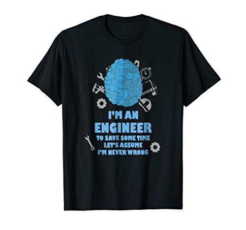 Price comparison product image I Am An Engineer Let's Assume I'm Always Right Funny Tshirt
