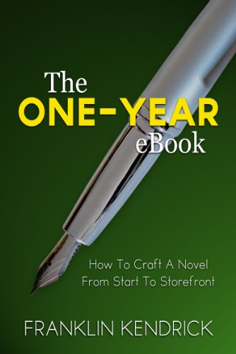 The One-Year eBook (How To Craft A Novel From Start To Storefront)
