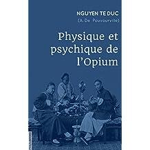 Physique et psychique de l'opium (French Edition)