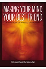 Making Your Mind Your Best Friend: A Handbook of Applied Spirituality Paperback