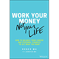 Work Your Money, Not Your Life: How to Balance Your Career and Personal Finances to Get What You Want