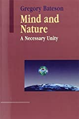 Mind and Nature: A Necessary Unity (Advances in Systems Theory, Complexity & the Human Sciences) by Gregory Bateson (2002-01-31) Paperback