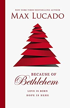 Because of Bethlehem (with Bonus Content): Love Is Born, Hope Is Here by [Lucado, Max]