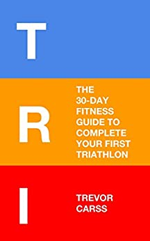 Download for free Tri: The 30-Day Fitness Guide to Complete Your First Triathlon