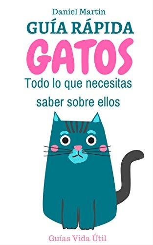 Guía Rápida sobre Gatos: Todo lo que necesitas saber sobre ...