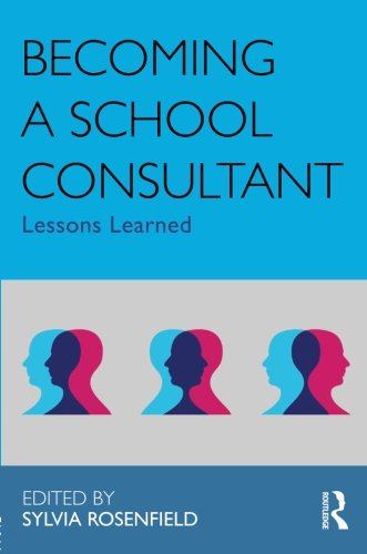 Becoming a School Consultant: Lessons Learned (Consultation, Supervision, and Professional Learning in School Psychology
